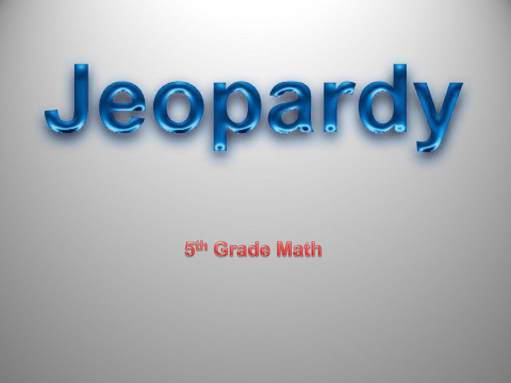 5th Grade Jeopardy Math 5th Grade Math Created by Educational Technology Network Ppt